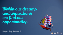 Quotation-Sugar-Ray-Leonard-Within-our-dreams-and-aspirations-we-find-our-opportunities-17-30-13.jpg