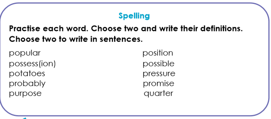 Please learn these spellings and try to use them in your writing. Remember to make sure you understand what the words mean.