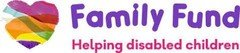 Family Fund - Financial Support for families raising a disabled or seriously ill child