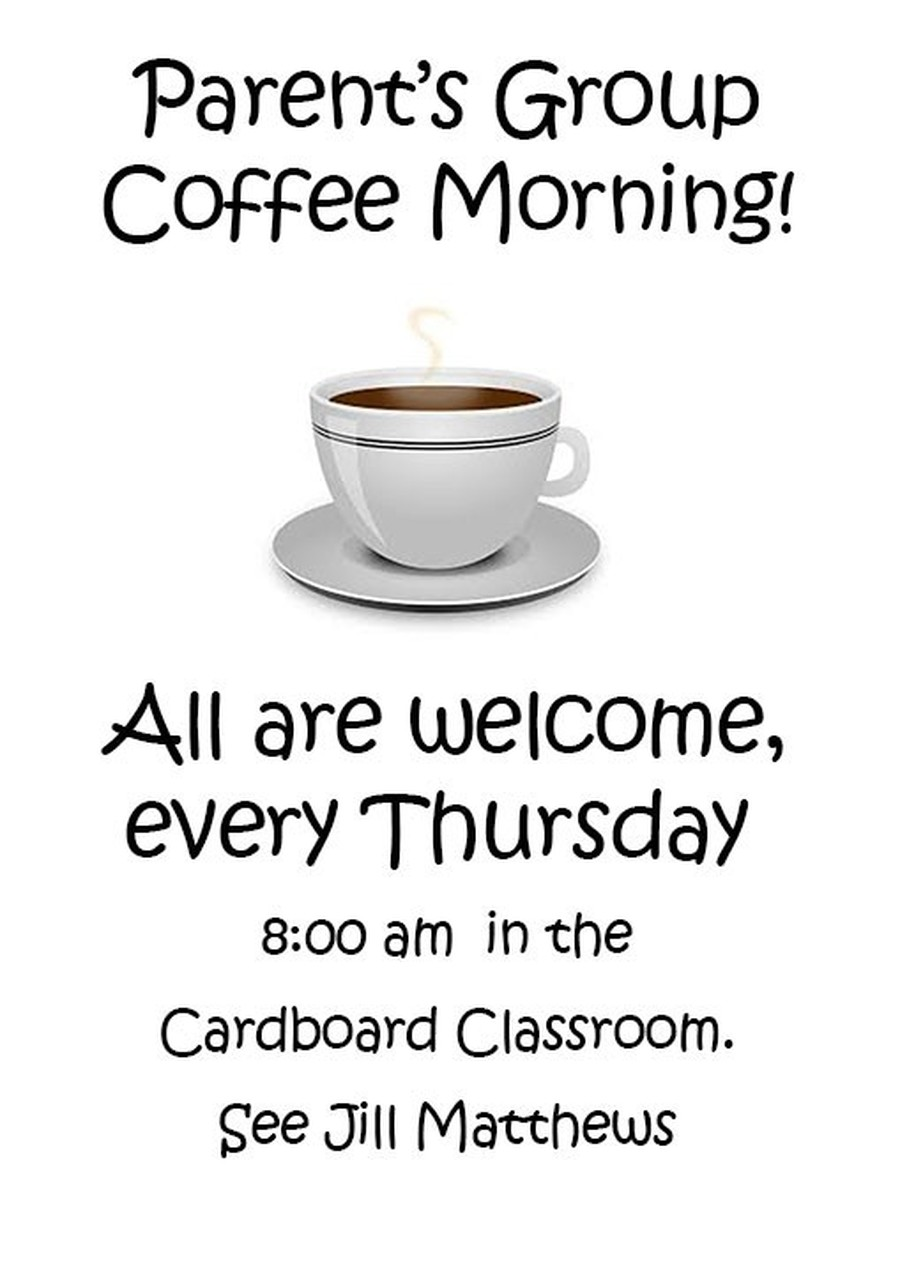 Parents' coffee morning Thursday 8:00 am